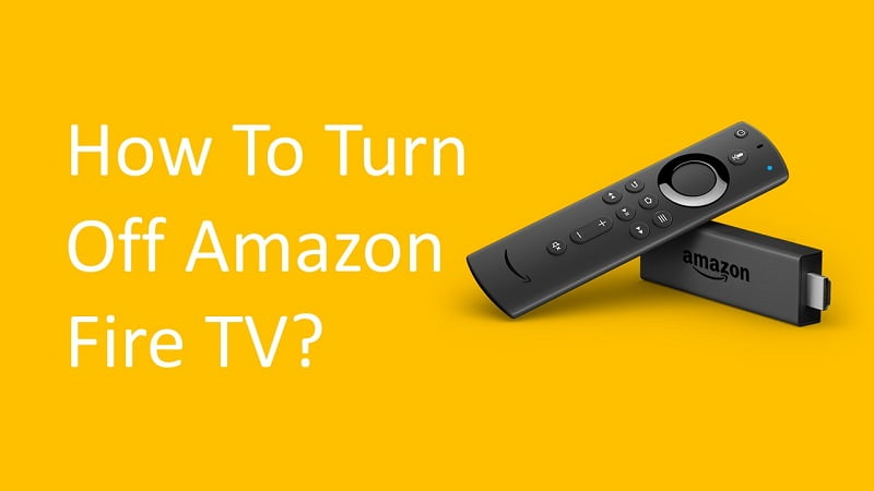 How to Turn off Firestick or Amazon Fire TV?