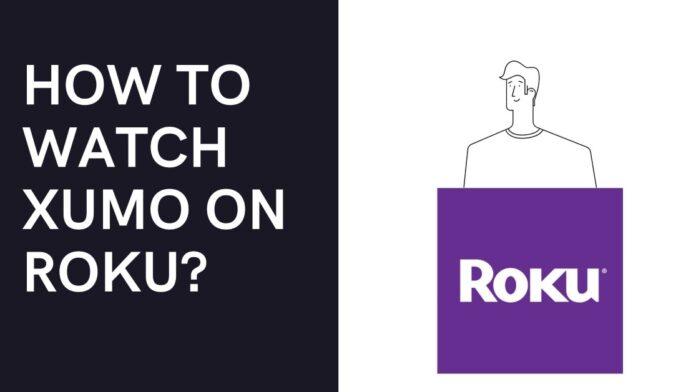 How To Watch XUMO on Roku