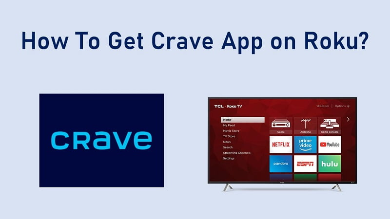 How to Install and Use Crave TV on Roku in 2021?