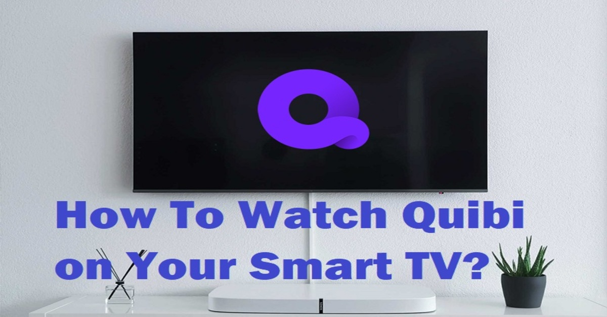 How To Download and Watch Quibi on Smart TV?