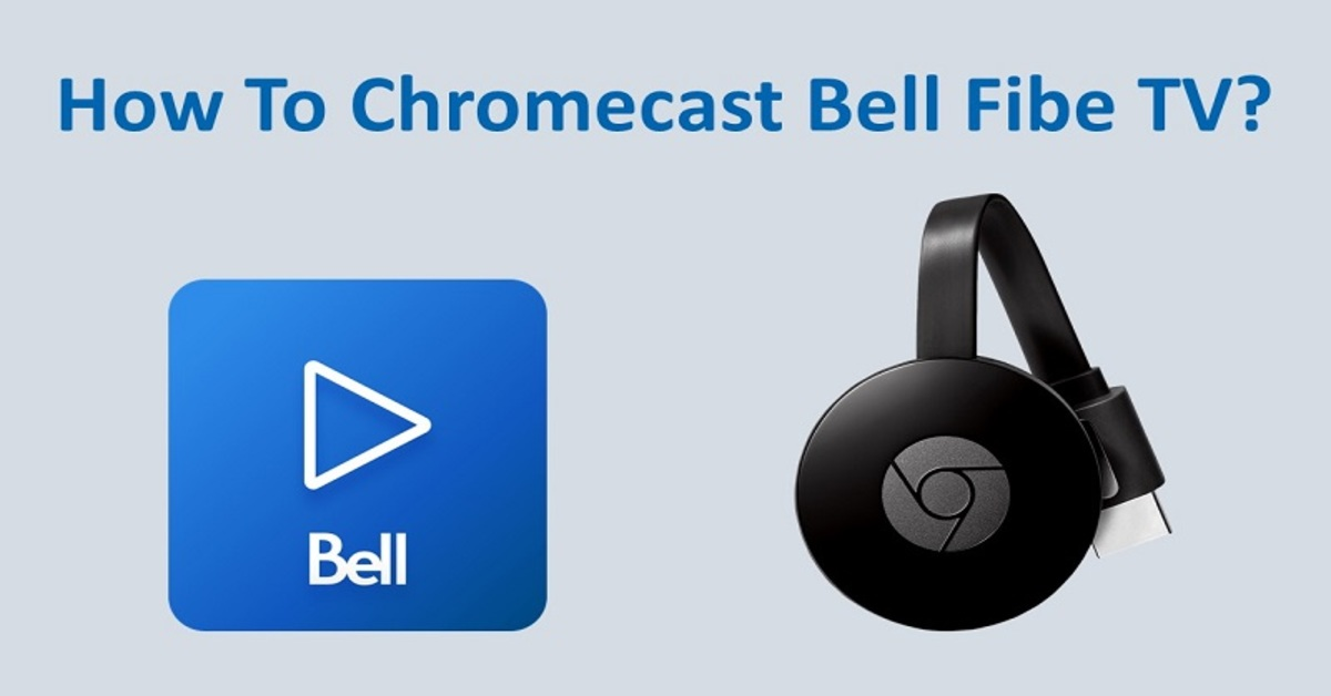 How To Cast Bell Fibe TV with Chromecast On Your TV?