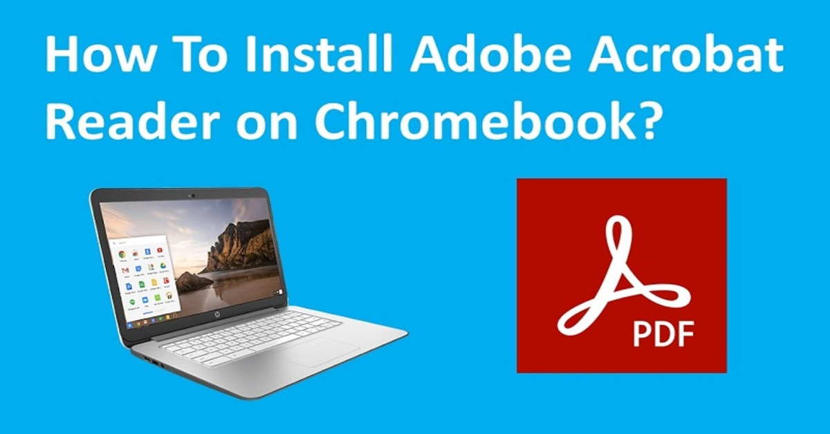How To Install Adobe Acrobat Reader on Chromebook?