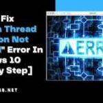 "How To Fix ""System Thread Exception Not Handled"" Error In Windows 10 [Step By Step]"