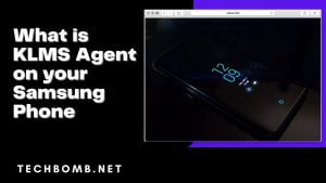 What is KLMS Agent on your Samsung Phone