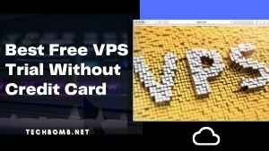 Best Free VPS Trial Without Credit Card