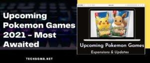 Upcoming Pokemon Games 2021 - Most Awaited